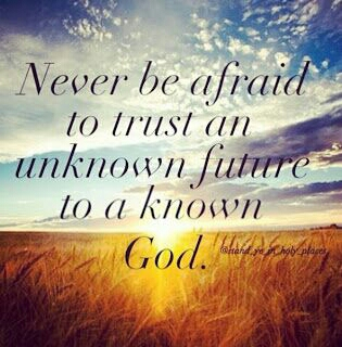 never-be-afraid-to-trust-an-unknown-future-to-a-known-god-33